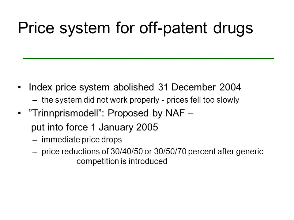 "Price system for off-patent drugs Index price system abolished 31 December 2004 –the system did not work properly - prices fell too slowly ""Trinnprism"