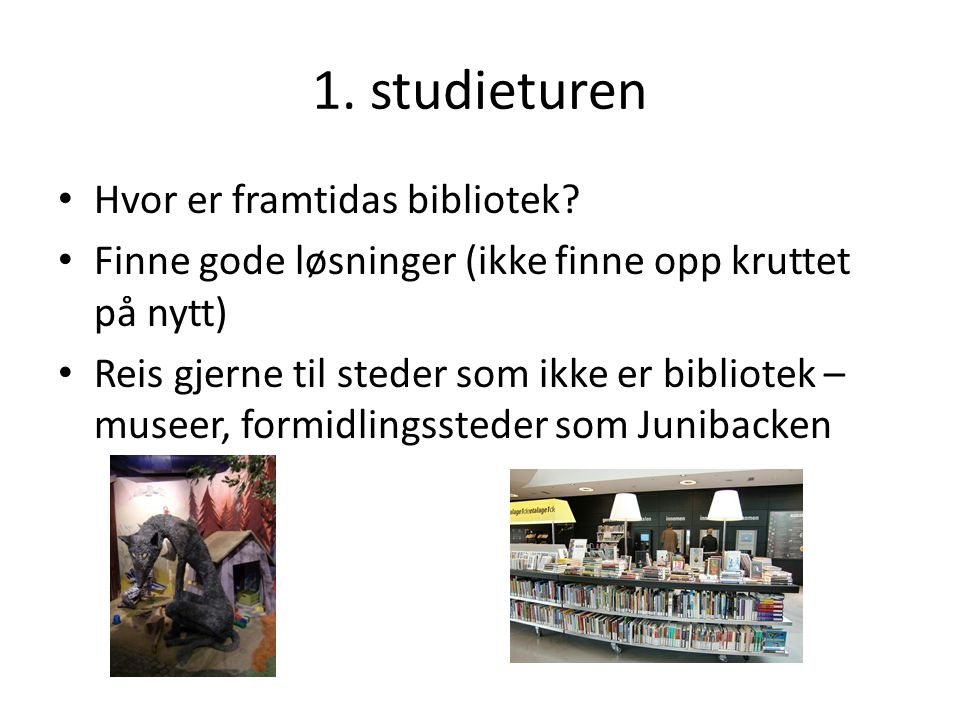 1. studieturen Hvor er framtidas bibliotek.