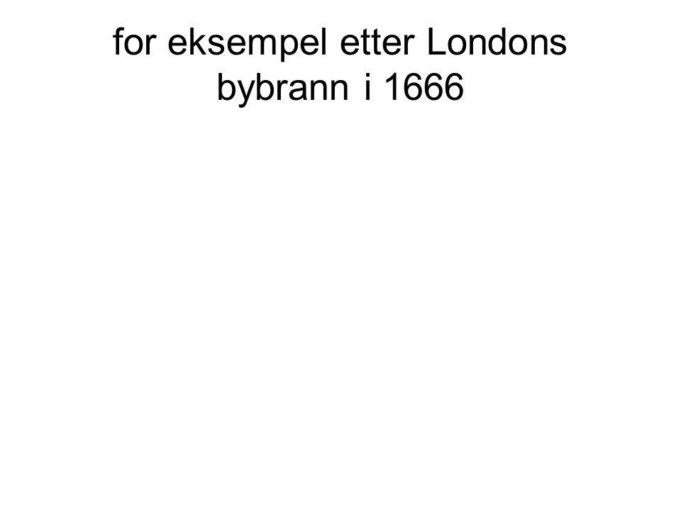 for eksempel etter Londons bybrann i 1666