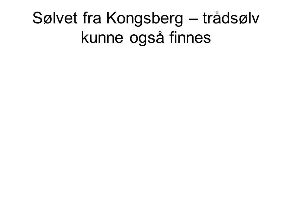 Sølvet fra Kongsberg – trådsølv kunne også finnes
