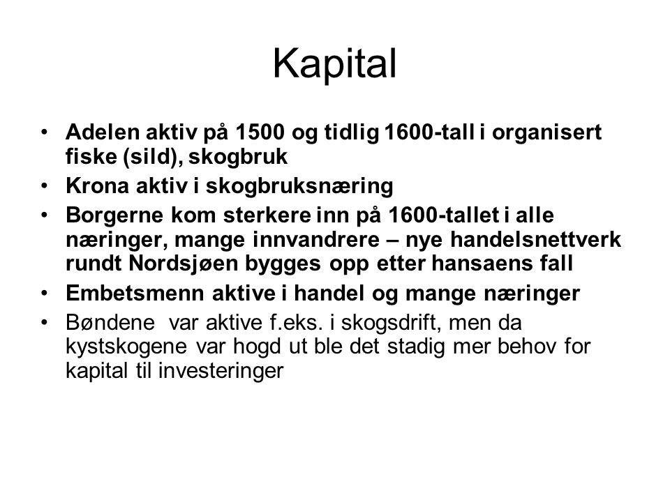 Kapital Adelen aktiv på 1500 og tidlig 1600-tall i organisert fiske (sild), skogbruk Krona aktiv i skogbruksnæring Borgerne kom sterkere inn på 1600-t