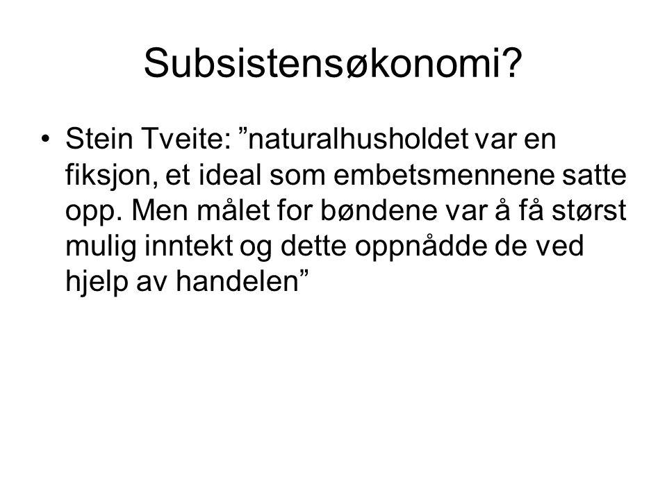 """Subsistensøkonomi? Stein Tveite: """"naturalhusholdet var en fiksjon, et ideal som embetsmennene satte opp. Men målet for bøndene var å få størst mulig i"""