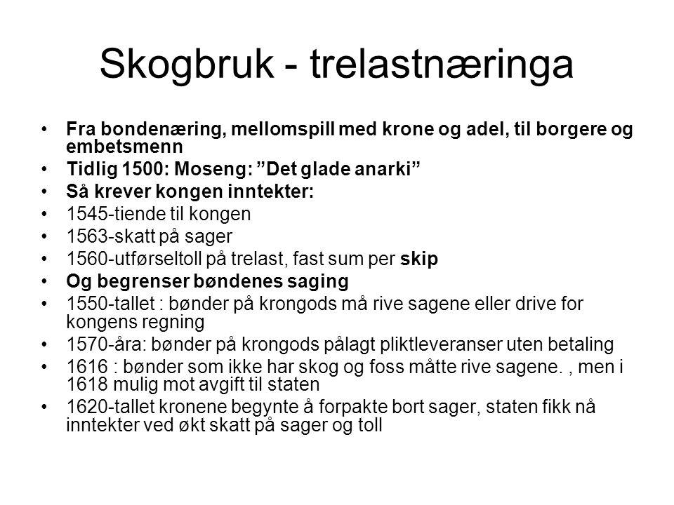 """Skogbruk - trelastnæringa Fra bondenæring, mellomspill med krone og adel, til borgere og embetsmenn Tidlig 1500: Moseng: """"Det glade anarki"""" Så krever"""