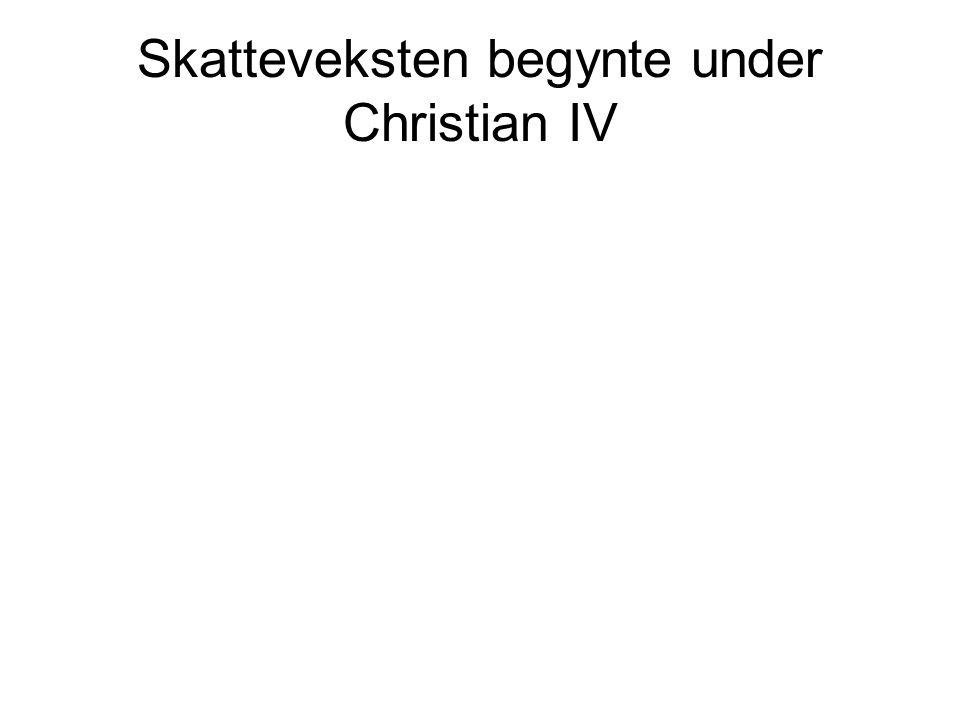 Skatteveksten begynte under Christian IV