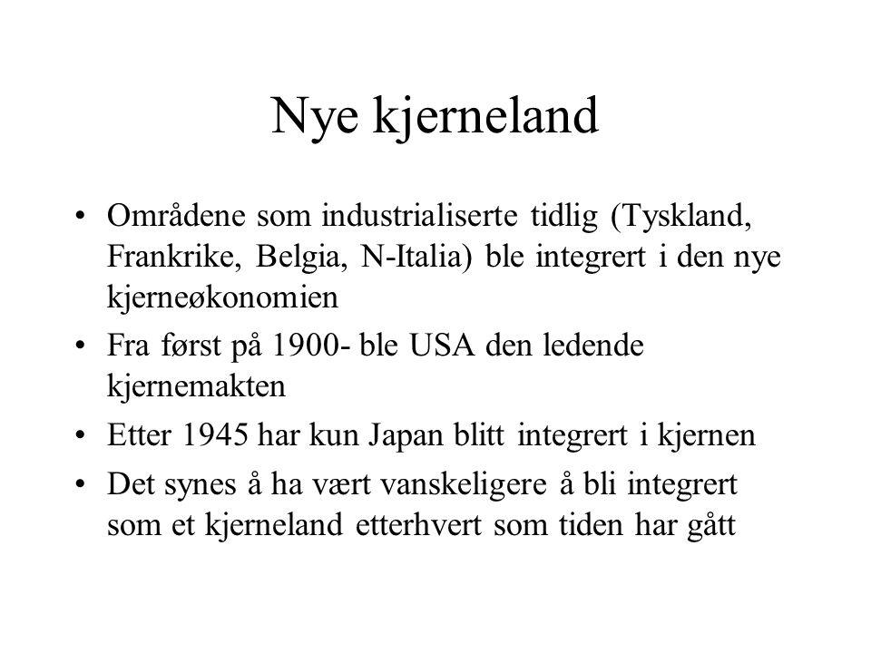 Nye kjerneland Områdene som industrialiserte tidlig (Tyskland, Frankrike, Belgia, N-Italia) ble integrert i den nye kjerneøkonomien Fra først på 1900-