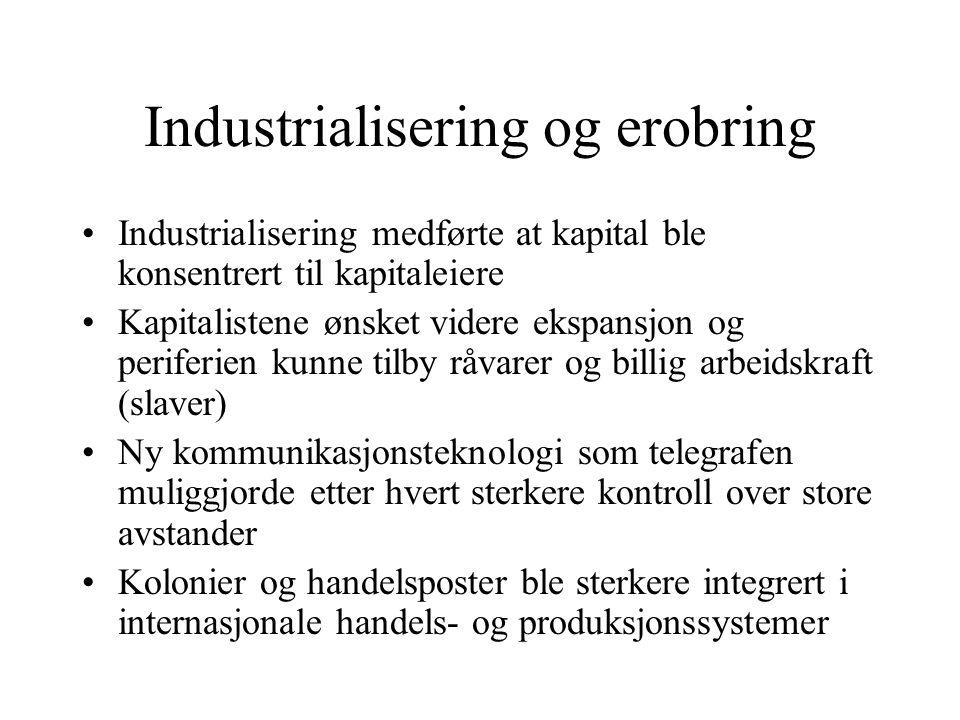 Industrialisering og erobring Industrialisering medførte at kapital ble konsentrert til kapitaleiere Kapitalistene ønsket videre ekspansjon og perifer
