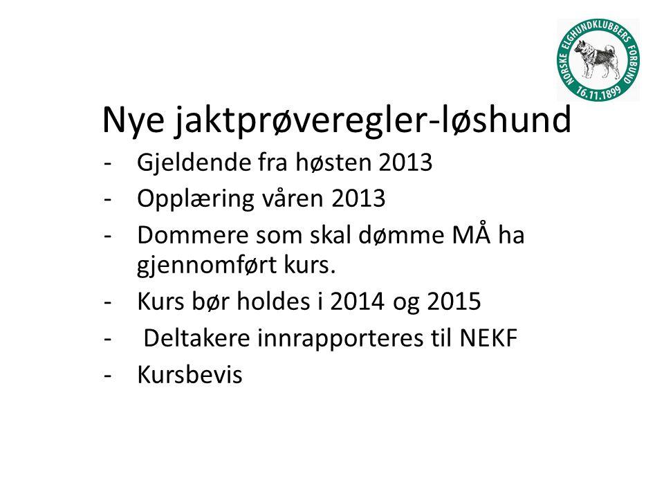 Nye jaktprøveregler-løshund -Gjeldende fra høsten 2013 -Opplæring våren 2013 -Dommere som skal dømme MÅ ha gjennomført kurs.