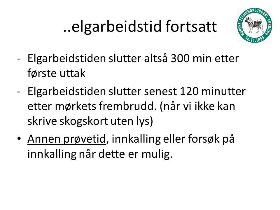 ..elgarbeidstid fortsatt -Elgarbeidstiden slutter altså 300 min etter første uttak -Elgarbeidstiden slutter senest 120 minutter etter mørkets frembrudd.
