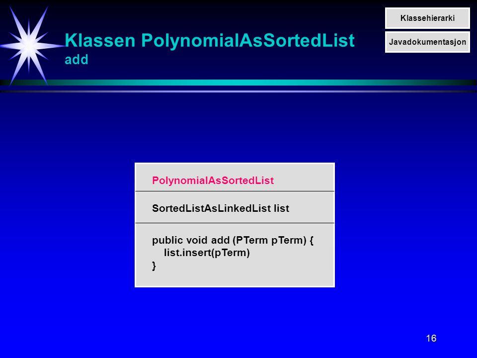 16 Klassen PolynomialAsSortedList add SortedListAsLinkedList list public void add (PTerm pTerm) { list.insert(pTerm) } PolynomialAsSortedList Klassehi
