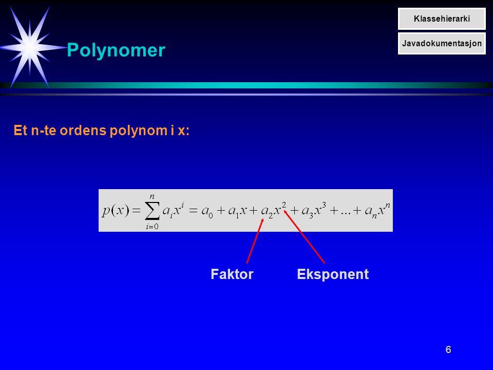 7 Polynomer Alternativ representasjon Et n-te ordens polynom i x: Alternativ representasjon av polynomer: En sekvens av ordnede tall-par: Klassehierarki Javadokumentasjon