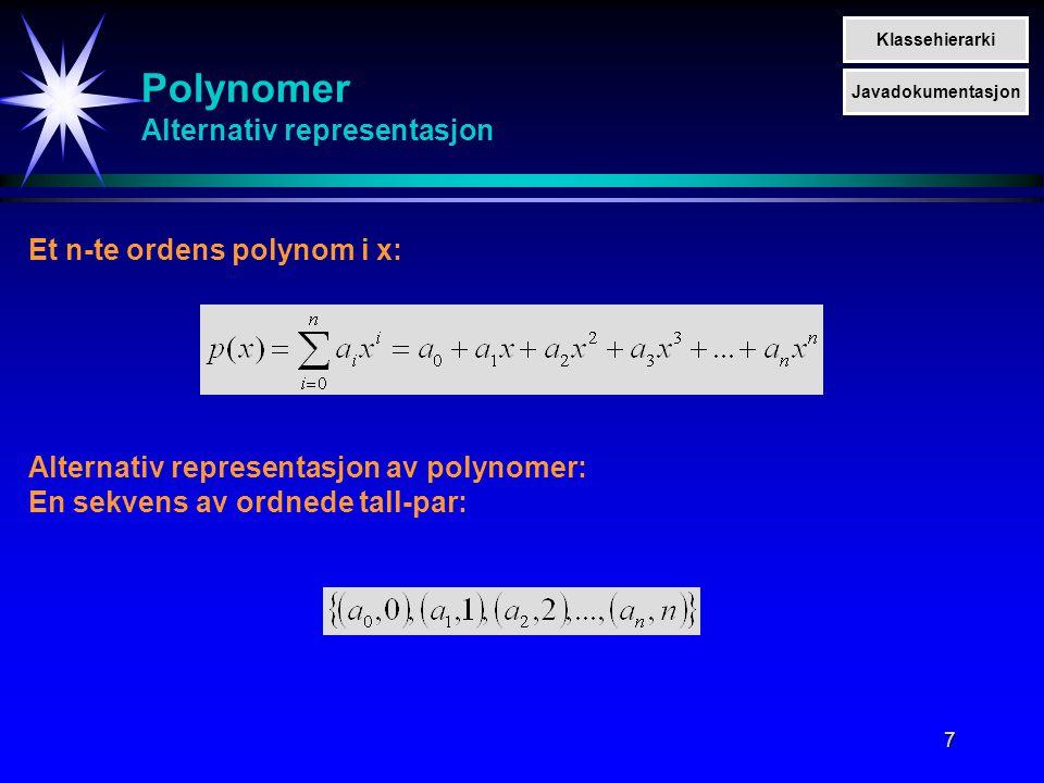 7 Polynomer Alternativ representasjon Et n-te ordens polynom i x: Alternativ representasjon av polynomer: En sekvens av ordnede tall-par: Klassehierar