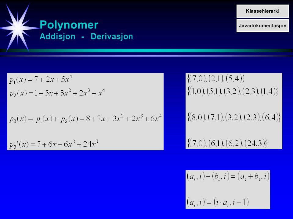 19 Klassen PolynomialAsSortedList differentiate 1 SortedListAsLinkedList list public void differentiate ( ) { list.accept (new Visitor_Differentiate_PTerm) I_Comparable zeroPTerm = list.find (new PTerm(0,0)) if (zeroPTerm != null) list.remove(zeroPTerm) } PolynomialAsSortedList Klassehierarki Javadokumentasjon