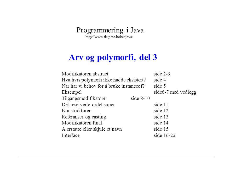 Programmering i Java http://www.tisip.no/boker/java/ Arv og polymorfi, del 3 Modifikatoren abstractside 2-3 Hva hvis polymorfi ikke hadde eksistert?si