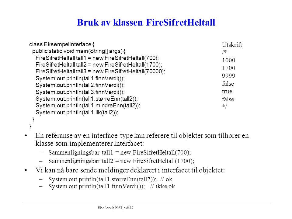 Else Lervik, HiST, side 19 Bruk av klassen FireSifretHeltall En referanse av en interface-type kan referere til objekter som tilhører en klasse som im