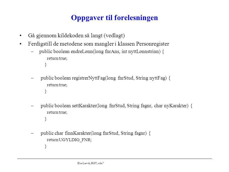 Else Lervik, HiST, side 7 Oppgaver til forelesningen Gå gjennom kildekoden så langt (vedlagt) Ferdigstill de metodene som mangler i klassen Personregi