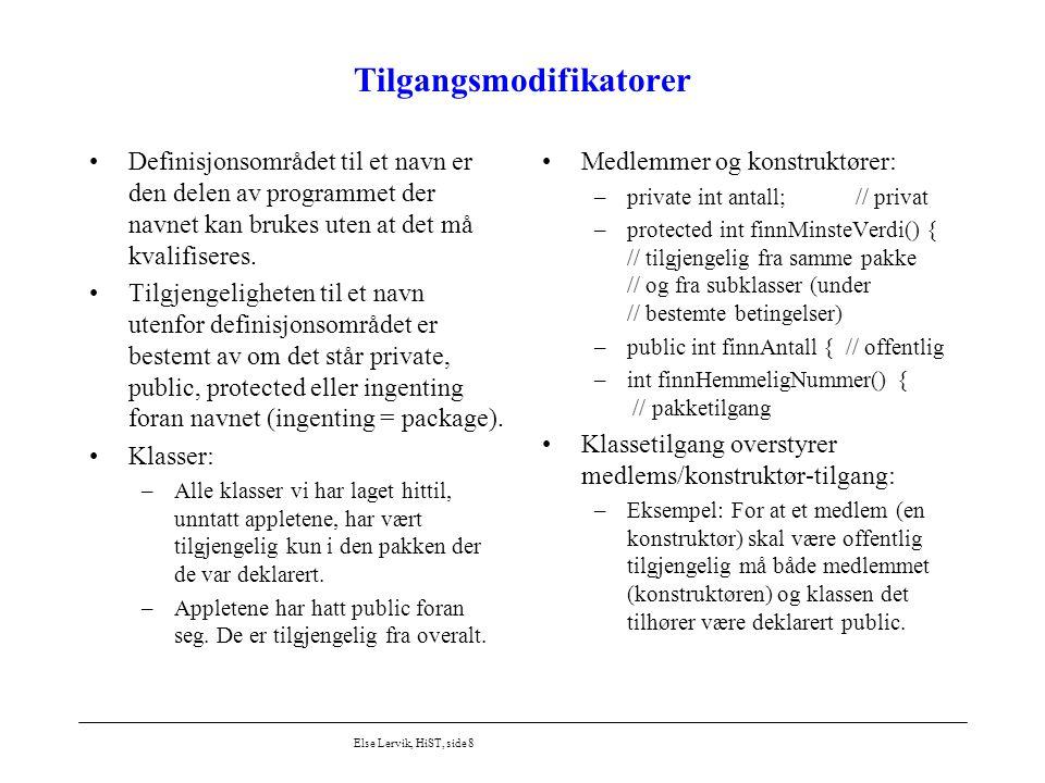 Else Lervik, HiST, side 8 Tilgangsmodifikatorer Definisjonsområdet til et navn er den delen av programmet der navnet kan brukes uten at det må kvalifi