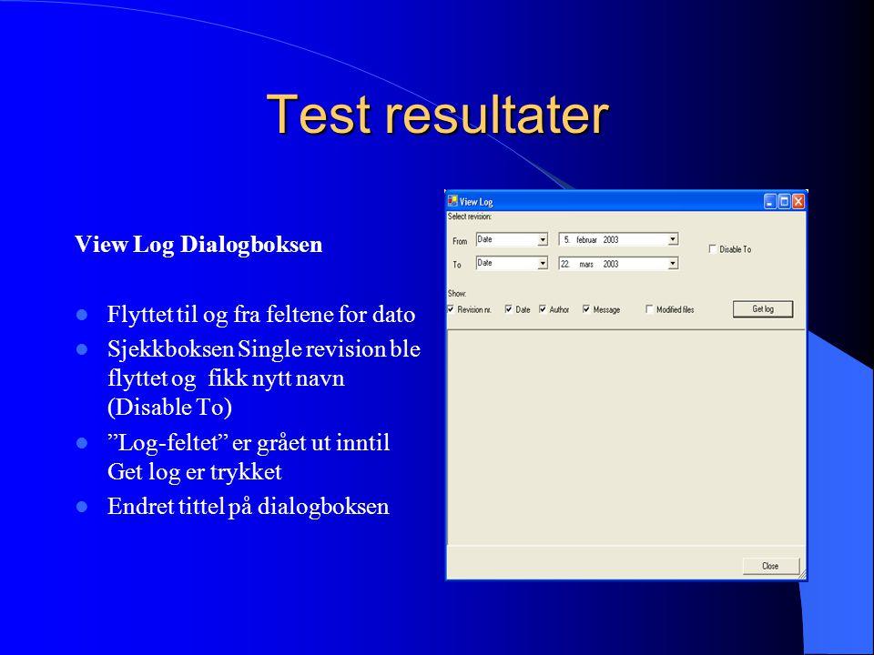 Test resultater View Log Dialogboksen Flyttet til og fra feltene for dato Sjekkboksen Single revision ble flyttet og fikk nytt navn (Disable To) Log-feltet er grået ut inntil Get log er trykket Endret tittel på dialogboksen