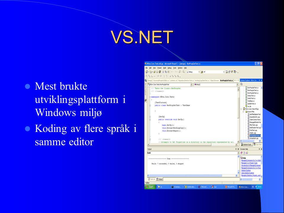 VS.NET Mest brukte utviklingsplattform i Windows miljø Koding av flere språk i samme editor