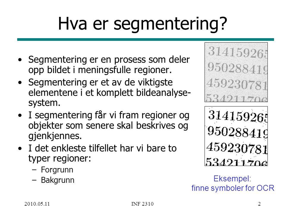 2010.05.11INF 23103 Segmenterings-problemer Problemet blir banalt hvis vi bare har en objekt-region, og denne er homogen.