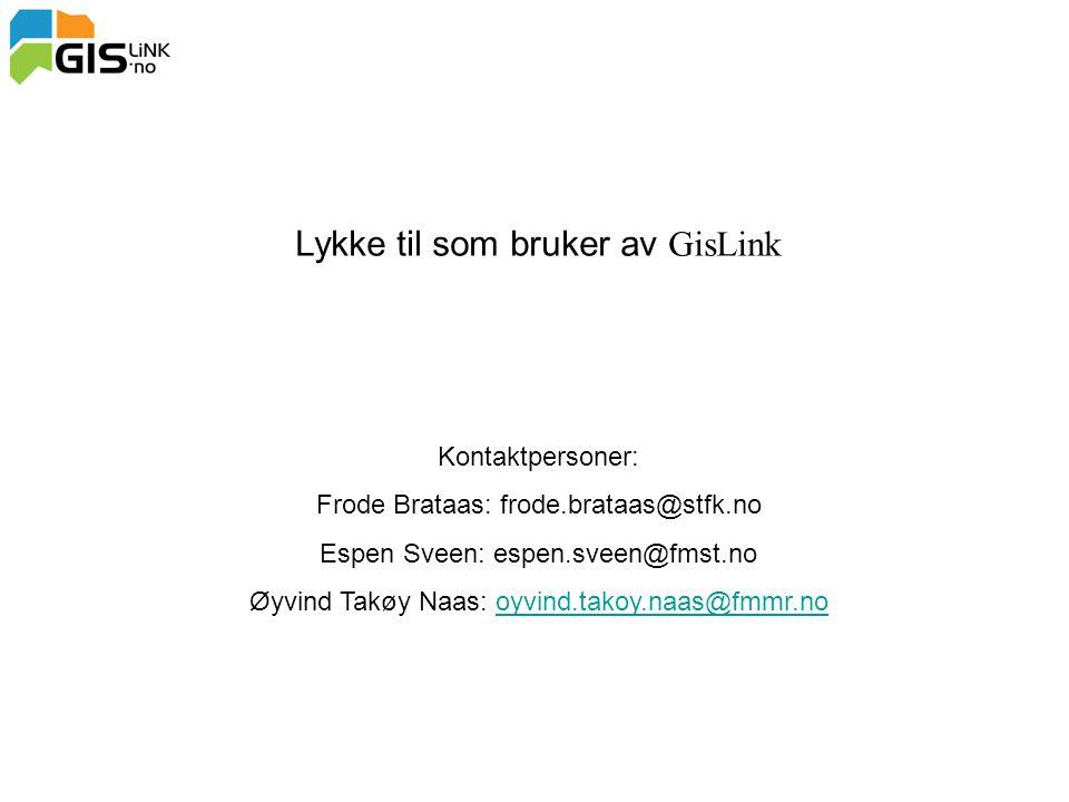 Lykke til som bruker av GisLink Kontaktpersoner: Frode Brataas: frode.brataas@stfk.no Espen Sveen: espen.sveen@fmst.no Øyvind Takøy Naas: oyvind.takoy