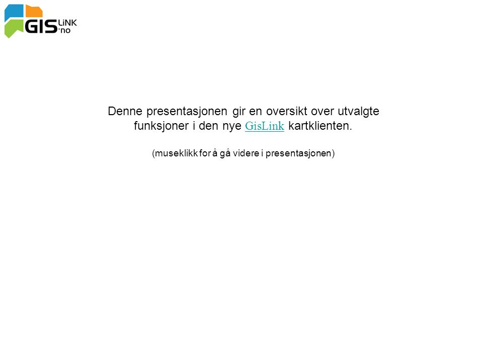 Denne presentasjonen gir en oversikt over utvalgte funksjoner i den nye GisLink kartklienten.GisLink (museklikk for å gå videre i presentasjonen)