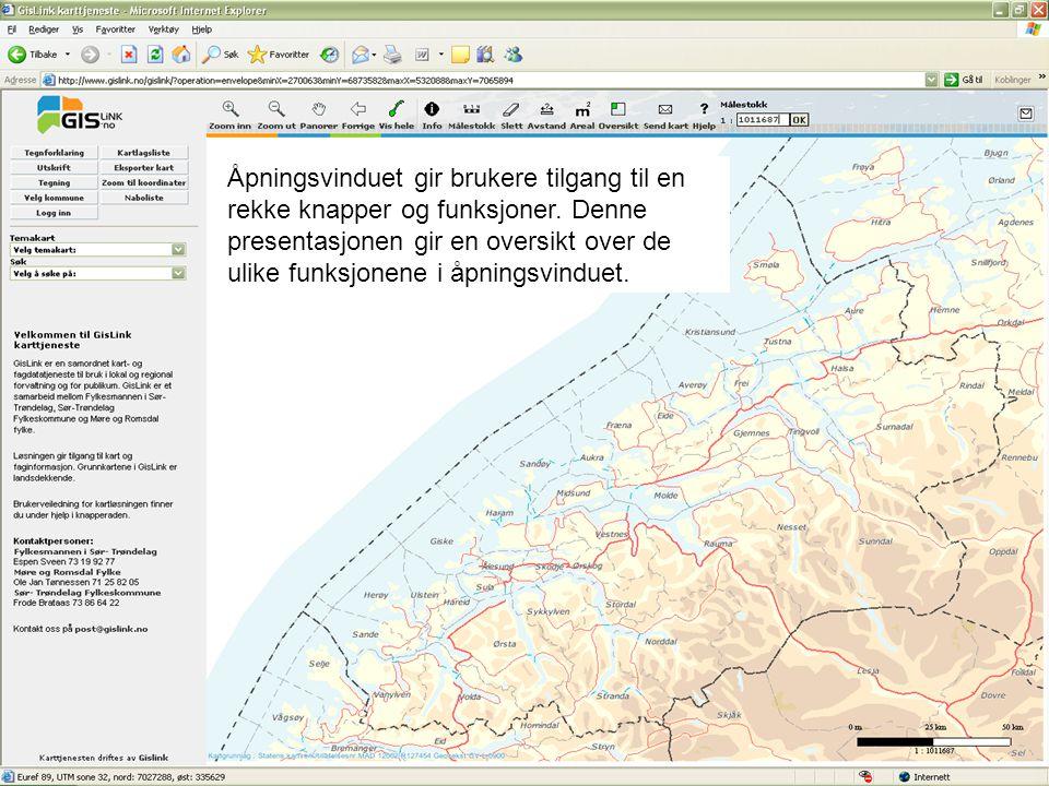 Åpningsvindu Knapperad Kartfunksjoner Dialog Kartbilde Brukes for å navigere i kartbildet, vise Informasjon og gjøre enkle beregninger Gir tilgang til søkefunksjoner, utskriftsfunksjoner, kartlagslister, tegnefunksjoner m.m Dialogmenyen knyttes til valg av kartfunksjoner og endres etter valg av funksjon.