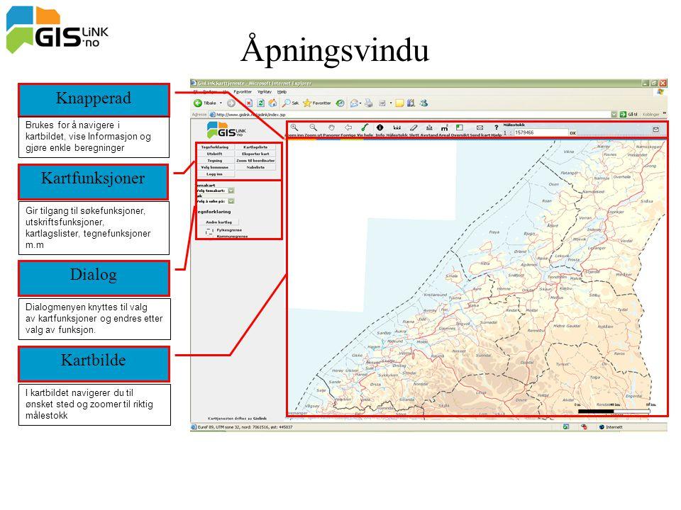 Åpningsvindu Knapperad Kartfunksjoner Dialog Kartbilde Brukes for å navigere i kartbildet, vise Informasjon og gjøre enkle beregninger Gir tilgang til