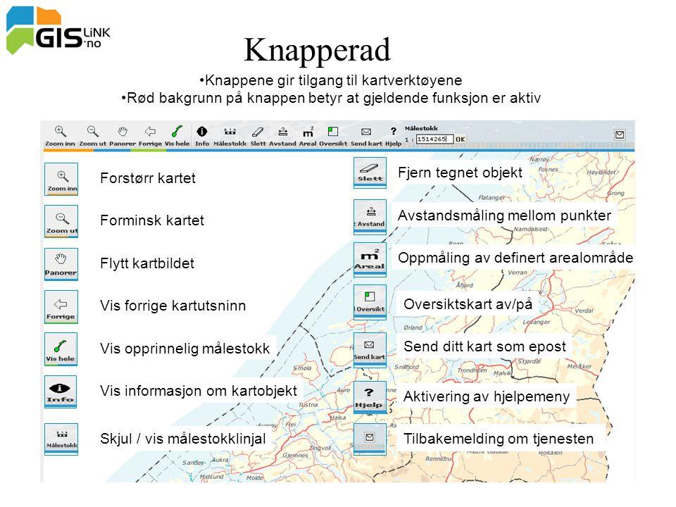 Knapperad Knappene gir tilgang til kartverktøyene Rød bakgrunn på knappen betyr at gjeldende funksjon er aktiv Forstørr kartet Forminsk kartet Flytt k