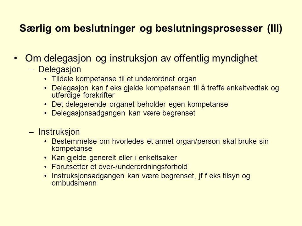 Særlig om beslutninger og beslutningsprosesser (III) Om delegasjon og instruksjon av offentlig myndighet –Delegasjon Tildele kompetanse til et underor