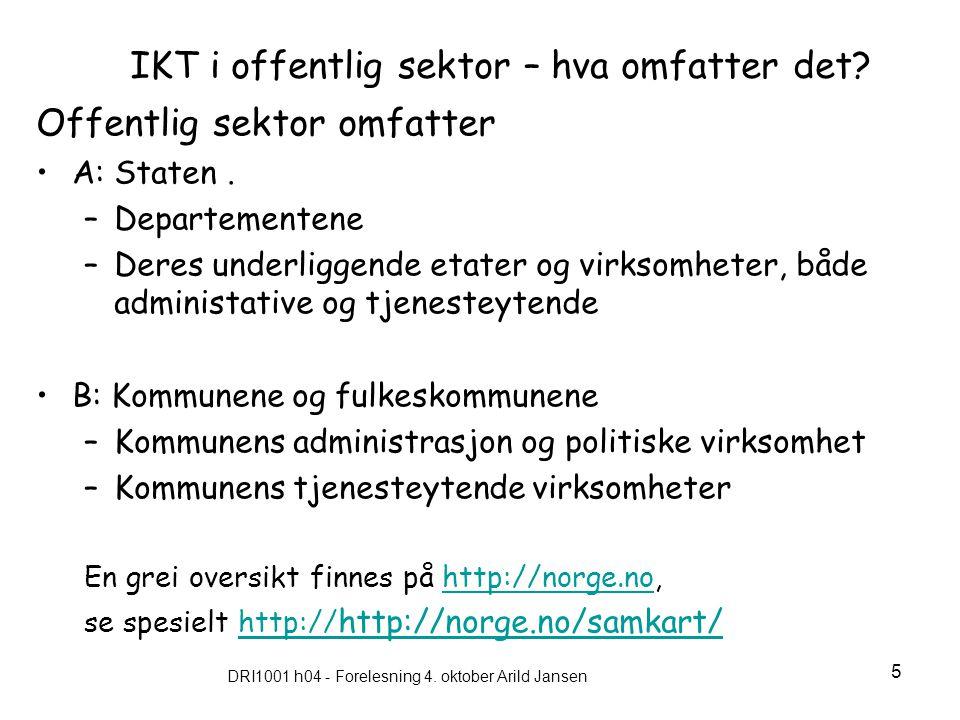 DRI1001 h04 - Forelesning 4. oktober Arild Jansen 5 IKT i offentlig sektor – hva omfatter det? Offentlig sektor omfatter A: Staten. –Departementene –D