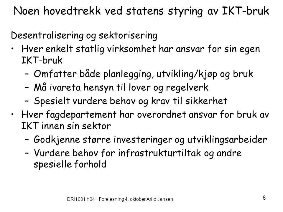 DRI1001 h04 - Forelesning 4. oktober Arild Jansen 6 Noen hovedtrekk ved statens styring av IKT-bruk Desentralisering og sektorisering Hver enkelt stat