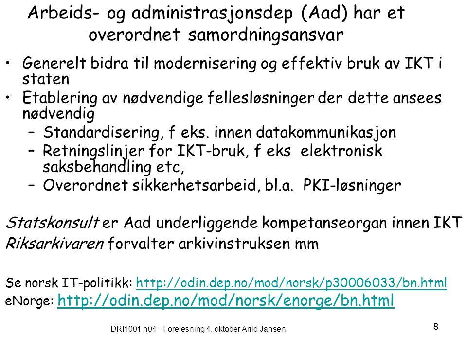 DRI1001 h04 - Forelesning 4. oktober Arild Jansen 8 Arbeids- og administrasjonsdep (Aad) har et overordnet samordningsansvar Generelt bidra til modern