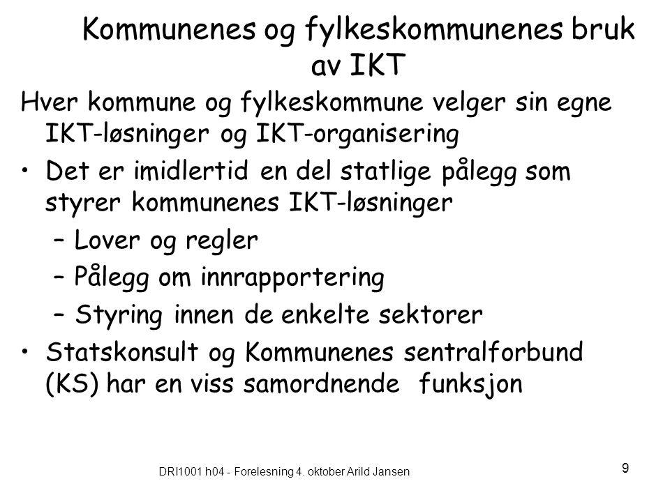 DRI1001 h04 - Forelesning 4. oktober Arild Jansen 9 Kommunenes og fylkeskommunenes bruk av IKT Hver kommune og fylkeskommune velger sin egne IKT-løsni