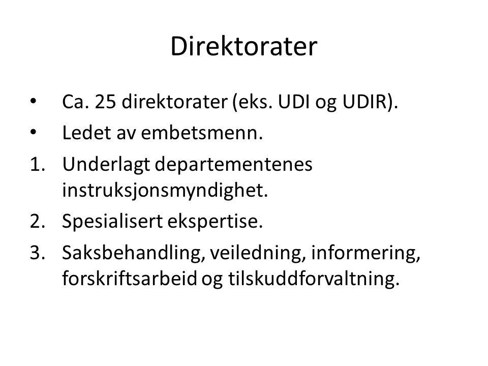Direktorater Ca. 25 direktorater (eks. UDI og UDIR). Ledet av embetsmenn. 1.Underlagt departementenes instruksjonsmyndighet. 2.Spesialisert ekspertise