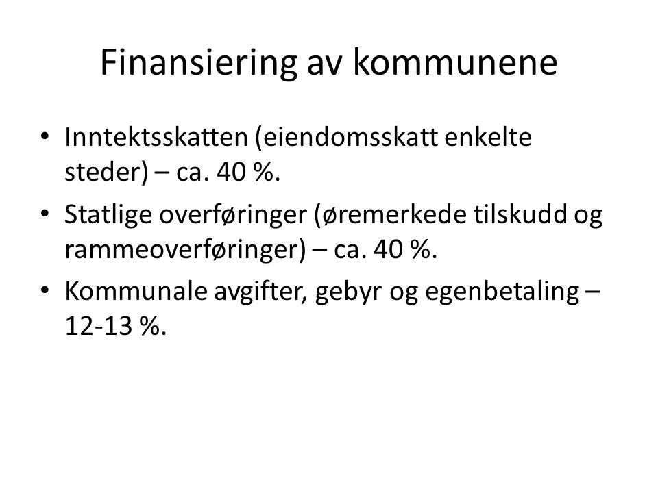 Finansiering av kommunene Inntektsskatten (eiendomsskatt enkelte steder) – ca. 40 %. Statlige overføringer (øremerkede tilskudd og rammeoverføringer)