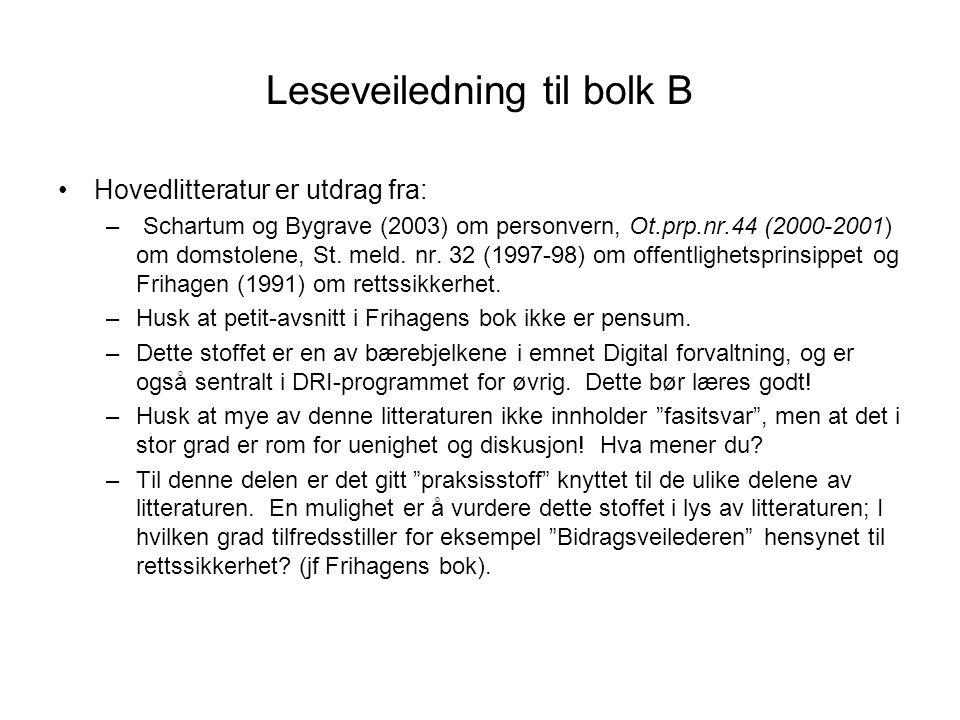 Leseveiledning til bolk B Hovedlitteratur er utdrag fra: – Schartum og Bygrave (2003) om personvern, Ot.prp.nr.44 (2000-2001) om domstolene, St. meld.