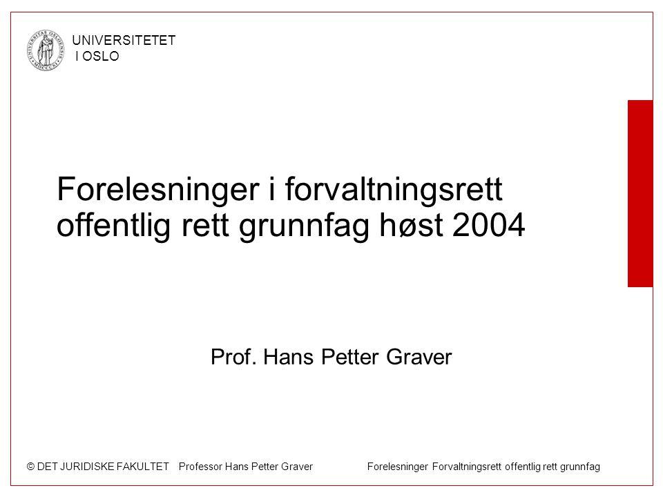 © DET JURIDISKE FAKULTET Professor Hans Petter Graver Forelesninger Forvaltningsrett offentlig rett grunnfag UNIVERSITETET I OSLO Forelesninger i forv