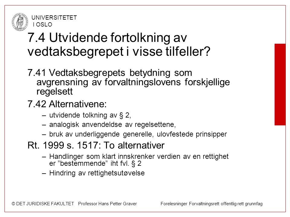 © DET JURIDISKE FAKULTET Professor Hans Petter Graver Forelesninger Forvaltningsrett offentlig rett grunnfag UNIVERSITETET I OSLO 7.4 Utvidende fortol