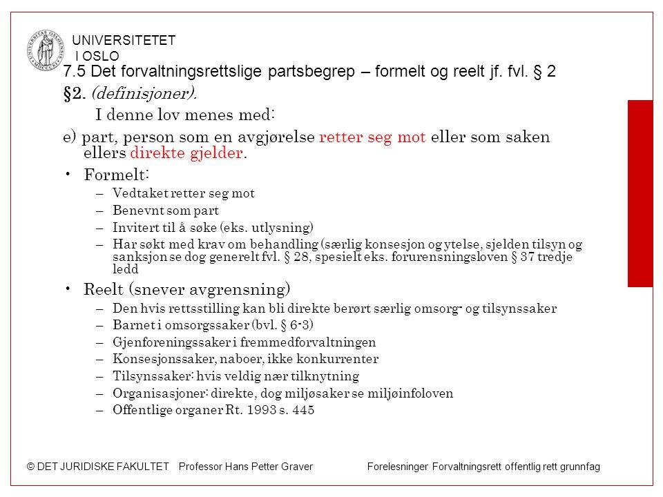 © DET JURIDISKE FAKULTET Professor Hans Petter Graver Forelesninger Forvaltningsrett offentlig rett grunnfag UNIVERSITETET I OSLO 7.5 Det forvaltnings
