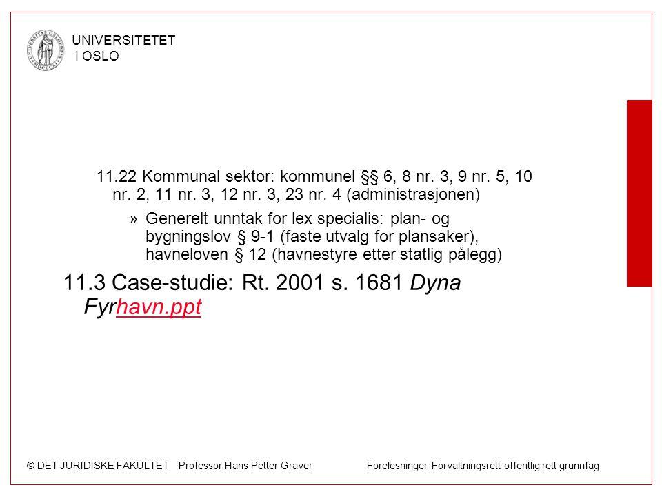 © DET JURIDISKE FAKULTET Professor Hans Petter Graver Forelesninger Forvaltningsrett offentlig rett grunnfag UNIVERSITETET I OSLO 11.22 Kommunal sekto