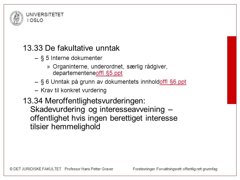 © DET JURIDISKE FAKULTET Professor Hans Petter Graver Forelesninger Forvaltningsrett offentlig rett grunnfag UNIVERSITETET I OSLO 13.33 De fakultative