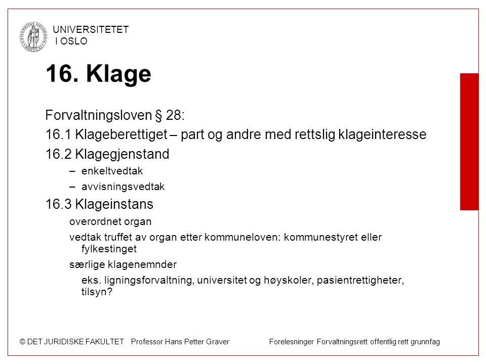 © DET JURIDISKE FAKULTET Professor Hans Petter Graver Forelesninger Forvaltningsrett offentlig rett grunnfag UNIVERSITETET I OSLO 16. Klage Forvaltnin