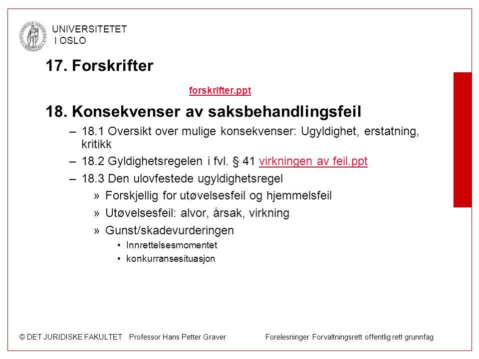 © DET JURIDISKE FAKULTET Professor Hans Petter Graver Forelesninger Forvaltningsrett offentlig rett grunnfag UNIVERSITETET I OSLO 17. Forskrifter fors