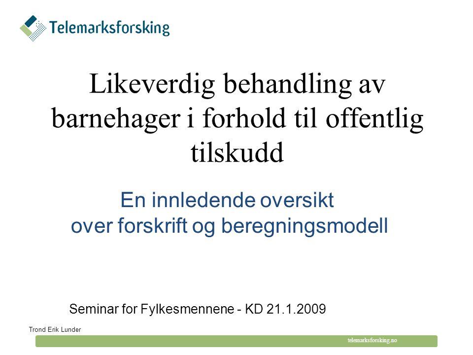© Telemarksforsking telemarksforsking.no Likeverdig behandling av barnehager i forhold til offentlig tilskudd Trond Erik Lunder Seminar for Fylkesmenn