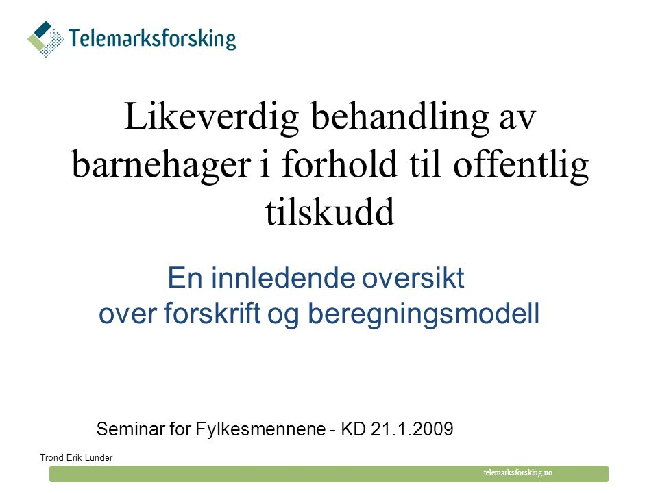 © Telemarksforsking telemarksforsking.no Hvordan sammenligne kommunale og private regnskaper.