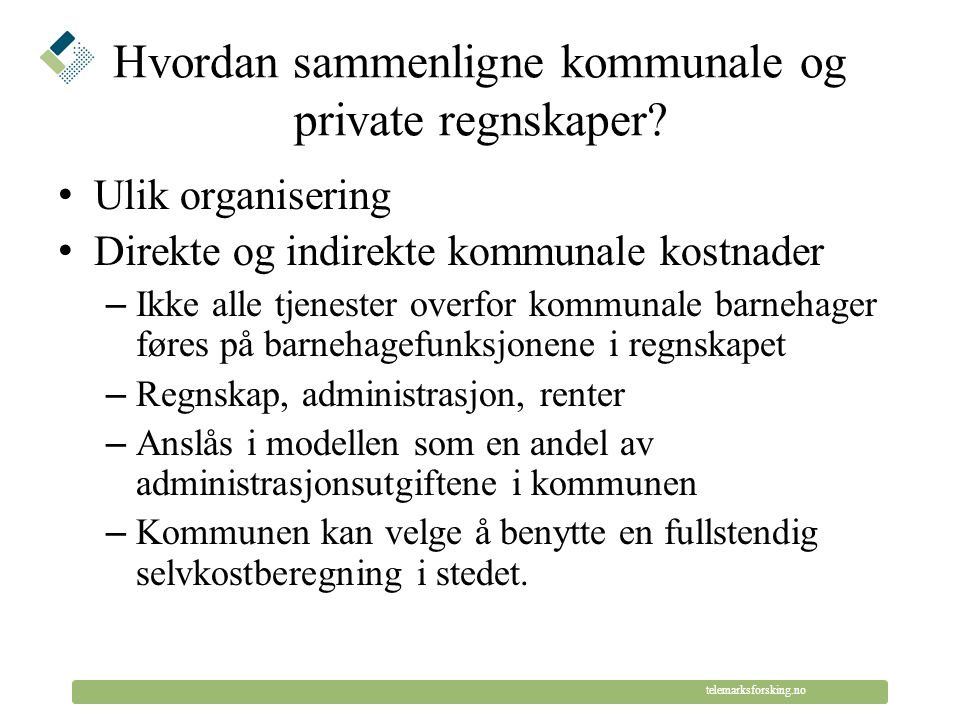© Telemarksforsking telemarksforsking.no Hvordan sammenligne kommunale og private regnskaper? Ulik organisering Direkte og indirekte kommunale kostnad