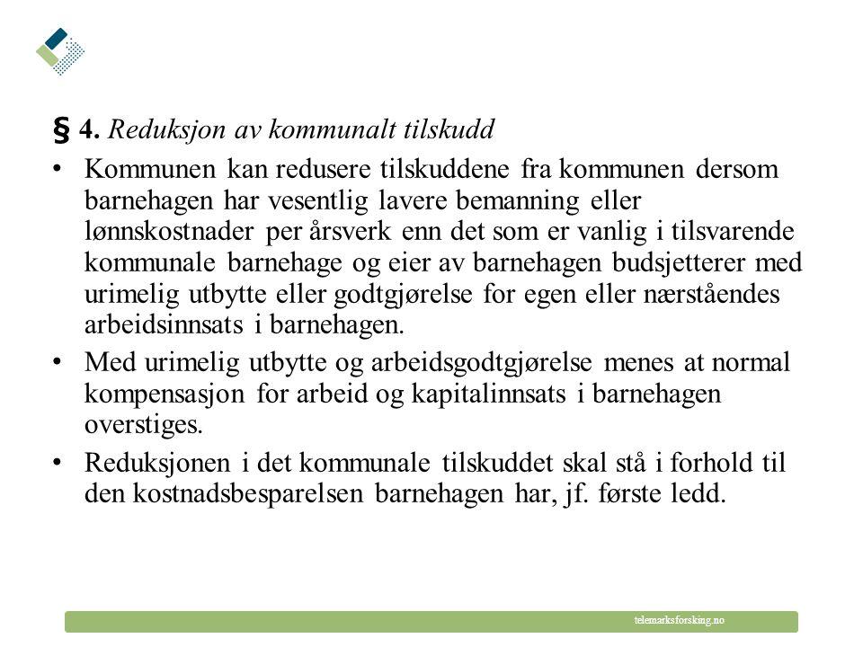 © Telemarksforsking telemarksforsking.no § 4. Reduksjon av kommunalt tilskudd Kommunen kan redusere tilskuddene fra kommunen dersom barnehagen har ves