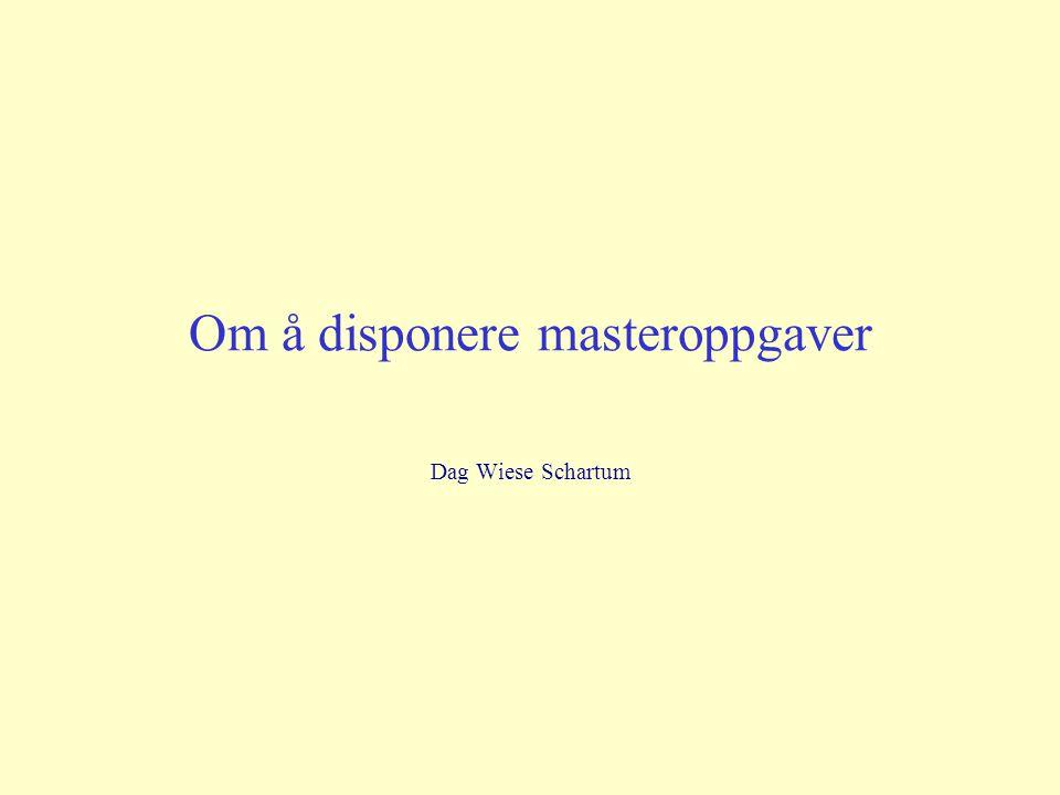 Om å disponere masteroppgaver Dag Wiese Schartum