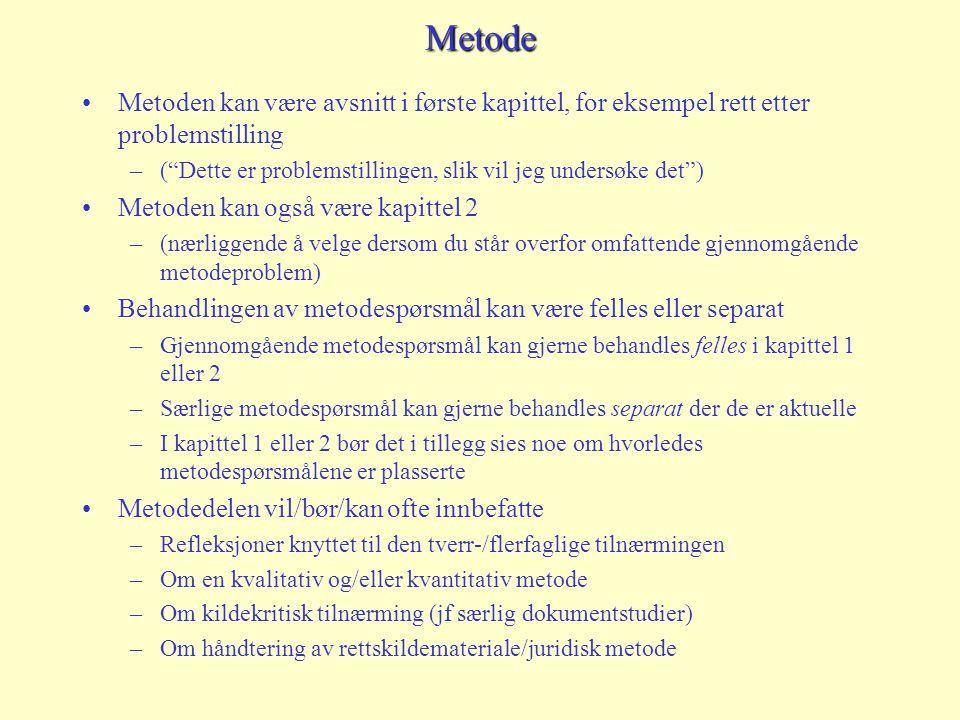 """Metode Metoden kan være avsnitt i første kapittel, for eksempel rett etter problemstilling –(""""Dette er problemstillingen, slik vil jeg undersøke det"""")"""