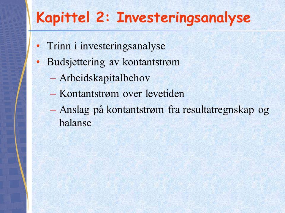 Kapittel 2: Investeringsanalyse Trinn i investeringsanalyse Budsjettering av kontantstrøm –Arbeidskapitalbehov –Kontantstrøm over levetiden –Anslag på